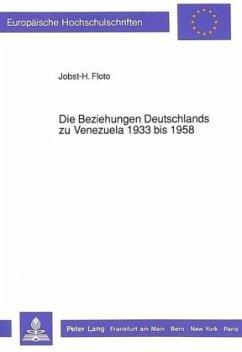 Die Beziehungen Deutschlands zu Venezuela 1933 bis 1958 - Floto, Jobst-H.