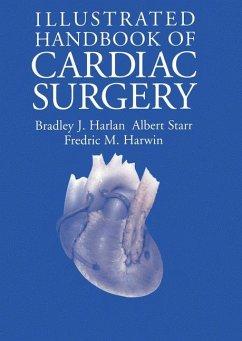 Illustrated Handbook of Cardiac Surgery - Harlan, Bradley J.; Starr, Albert; Harwin, Fredric M.