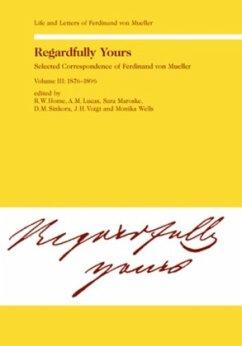 Regardfully Yours. Selected Correspondence of Ferdinand von Mueller - Home, Rod. W.; Lucas, A. M.; Maroske, Sara; Sinkora, D. M.; Voigt, Johannes; Wells, Monika