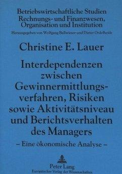 Interdependenzen zwischen Gewinnermittlungsverfahren, Risiken sowie Aktivitätsniveau und Berichtsverhalten des Managers - Kurt, geb. Lauer, Christine