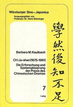 Ch'i Ju-Shan (1875-1961): Die Erforschung und Systematisierung der Praxis des Chinesischen Dramas - Kaulbach, Barbara M.