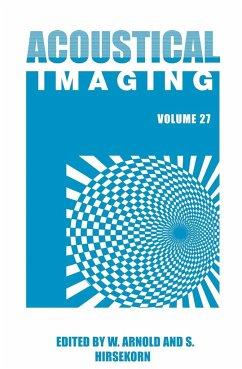 Acoustical Imaging 27 - Arnold, Walter K. / Hirsekorn, Sigrun (eds.)
