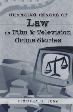 Changing Images of Law in Film and Television Crime Stories - Lenz, Timothy O.