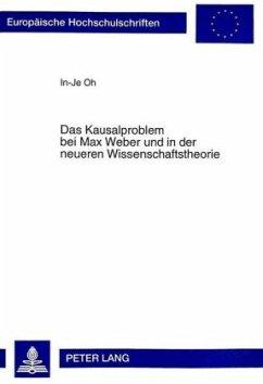 Das Kausalproblem bei Max Weber und in der neueren Wissenschaftstheorie - Oh, In-Je