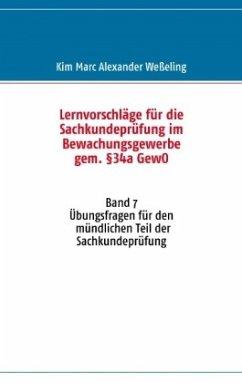 Lernvorschläge für die Sachkundeprüfung im Bewachungsgewerbe gem. §34a GewO - Weßeling, Kim Marc Alexander