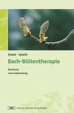 Bach-Blütentherapie - Eisele, Matthias; Spieth, Arndt