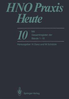HNO Praxis Heute 10 - HNO Praxis Heute: Mit Gesamtregister der Bände 1-10 (HNO Praxis heute (abgeschlossen) (10)) Fleischer, K.; Chilla, R.; Ganz, H.; Krisch, A.; Lenarz, T.; Pirsig, W.; Schäfer, J.; Schätzle, W.; Schedler, M.; Strott, H.-J. and Weidauer, H.