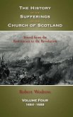 The History of the Sufferings of the Church of Scotland: Volume 4