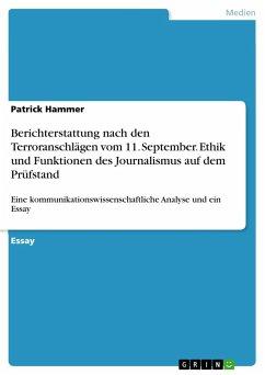 Berichterstattung nach den Terroranschlägen vom 11. September. Ethik und Funktionen des Journalismus auf dem Prüfstand