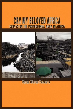 Cry my Beloved Africa. Essays on the Postcolonial Aura in Africa - Vakunta, Peter Wuteh