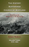 The History of the Sufferings of the Church of Scotland: Volume 3