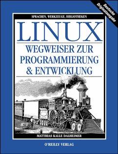 LINUX - Wegweiser zur Programmierung und Entwicklung
