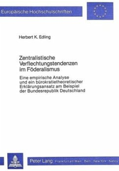 Zentralistische Verflechtungstendenzen im Föderalismus - Edling, Herbert K.