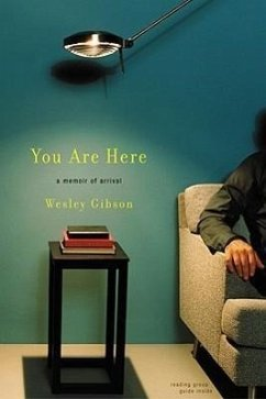 You Are Here: A Memoir of Arrival - Gibson, Wesley