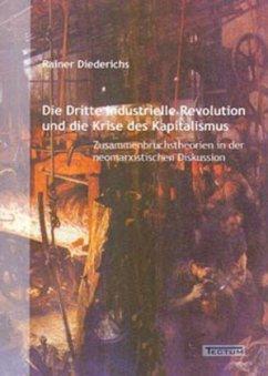 Die dritte industrielle Revolution und die Krise des Kapitalismus - Diederichs, Rainer