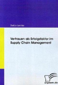 Vertrauen als Erfolgsfaktor im Supply Chain Man...