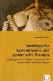 Soziologische Systemtheorie und systemische Therapie