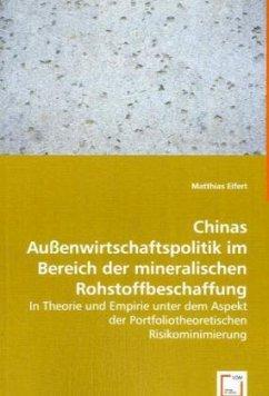 Chinas Außenwirtschaftspolitik im Bereich der mineralischen Rohstoffbeschaffung - Eifert, Matthias