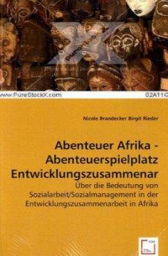 Abenteuer Afrika - Abenteuerspielplatz Entwicklungszusammenarbeit?