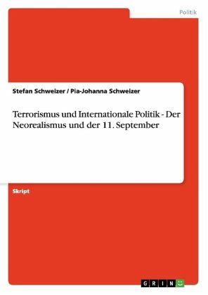 Terrorismus und Internationale Politik - Der Neorealismus und der 11. September - Schweizer, Stefan; Schweizer, Pia-Johanna