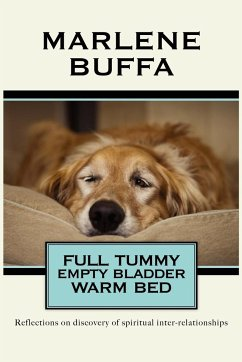 Full Tummy Empty Bladder Warm Bed: Reflections on Discovery of Spiritual Inter-Relationships - Buffa, Marlene