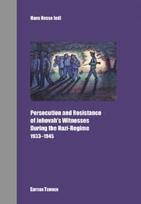 Persecution and Resistance of Jehovas's Witnesses during the Nazi Regime 1933 - 1945