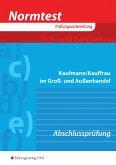 Normtest Kaufmann/Kauffrau im Groß- und Außenhandel. Abschlussprüfung. Arbeitsbuch