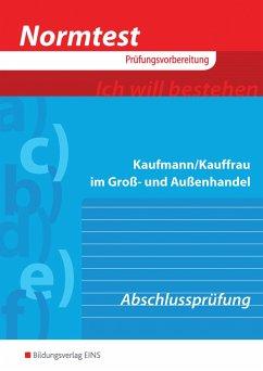 Normtest Kaufmann/Kauffrau im Groß- und Außenhandel. Abschlussprüfung. Arbeitsbuch - Schlotthauer, Hans; Wolf, Christine