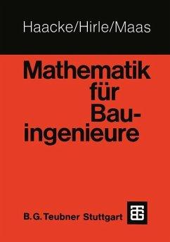 Mathematik für Bauingenieure - Haacke, Wolfhart; Hirle, Manfred; Maas, Otto