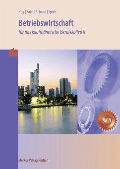 Betriebswirtschaft für das kaufmännische Berufskolleg II - Speth, Hermann;Hug, Hartmut;Kaier, Alfons