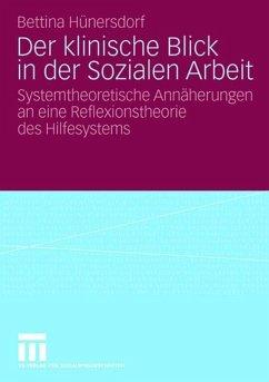 Der klinische Blick in der Sozialen Arbeit - Hünersdorf, Bettina