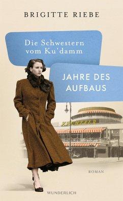 Jahre des Aufbaus / Die Schwestern vom Ku'damm Bd.1 - Riebe, Brigitte
