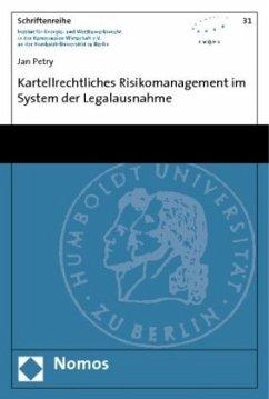 Kartellrechtliches Risikomanagement im System der Legalausnahme - Petry, Jan