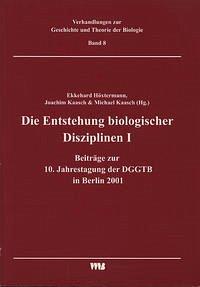 Die Entstehung biologischer Disziplinen I und weitere Beiträge zur 10. Jahrestagung der DGGTB in Berlin 2001