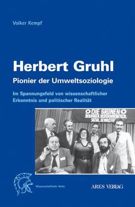 Herbert Gruhl - Pionier der Umweltsoziologie - Kempf, Volker