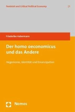 Der homo oeconomicus und das Andere - Habermann, Friederike