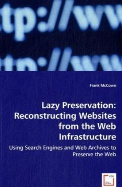Lazy Preservation: Reconstructing Websites from the Web Infrastructure