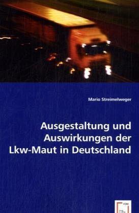 ausgestaltung und auswirkungen der lkw maut in deutschland von mario streimelweger fachbuch. Black Bedroom Furniture Sets. Home Design Ideas