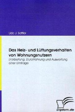 Das Heiz- und Lüftungsverhalten von Wohnungsnutzern - Sattler, Udo J.