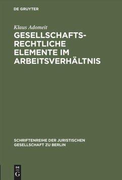 Gesellschaftsrechtliche Elemente im Arbeitsverhältnis - Adomeit, Klaus
