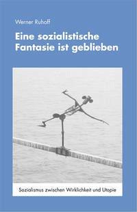 Eine sozialistische Phantasie ist geblieben - Ruhoff, Werner
