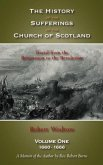 The History of the Sufferings of the Church of Scotland: Volume One