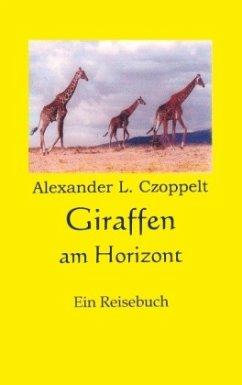 Giraffen am Horizont - Czoppelt, Alexander L.