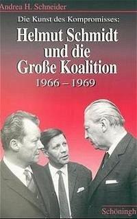 Die Kunst des Kompromisses: Helmut Schmidt und die große Koalition 1966 - 1969 - Schneider, Andrea H.