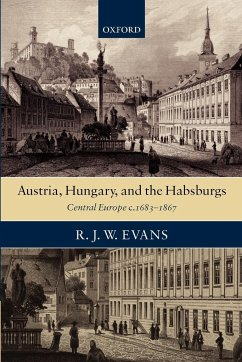 Austria, Hungary, and the Habsburgs - Evans, R. J. W.