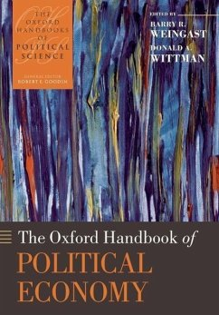 The Oxford Handbook of Political Economy - Weingast, Barry R. (Ward C. Krebs Family Professor of Political Science, Stanford University Stanford University); Wittman, Donald (Professor of Economics, University of California, Santa Cruz)