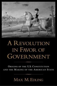 A Revolution in Favor of Government: Origins of the U.S. Constitution and the Making of the American State - Edling, Max M.