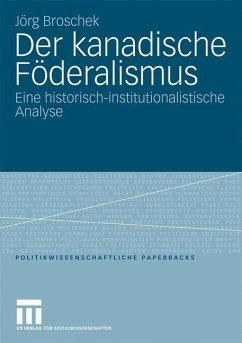 Der kanadische Föderalismus - Broschek, Jörg