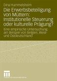Die Erwerbsbeteiligung von Müttern: Institutionelle Steuerung oder kulturelle Prägung?