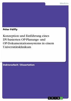 Konzeption und Einführung eines DV-basierten OP-Planungs- und OP-Dokumentationssystems in einem Universitätsklinikum